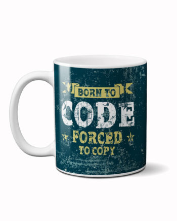 Born to code forced to copy coffee mug by adimanav.com