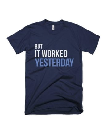 But it worked yesterday navy blue half sleeve graphic t-shirt for Men and Women by adimanav.com