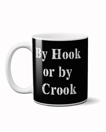 By hook or by crook earning matters coffee mug by adimanav.com