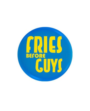 Fries before Guys pin plus magnet badge.