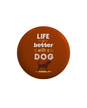 Life is better with a dog pin plus magnet badge