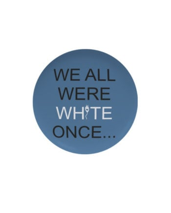 We all were white once pin plus magnet badge