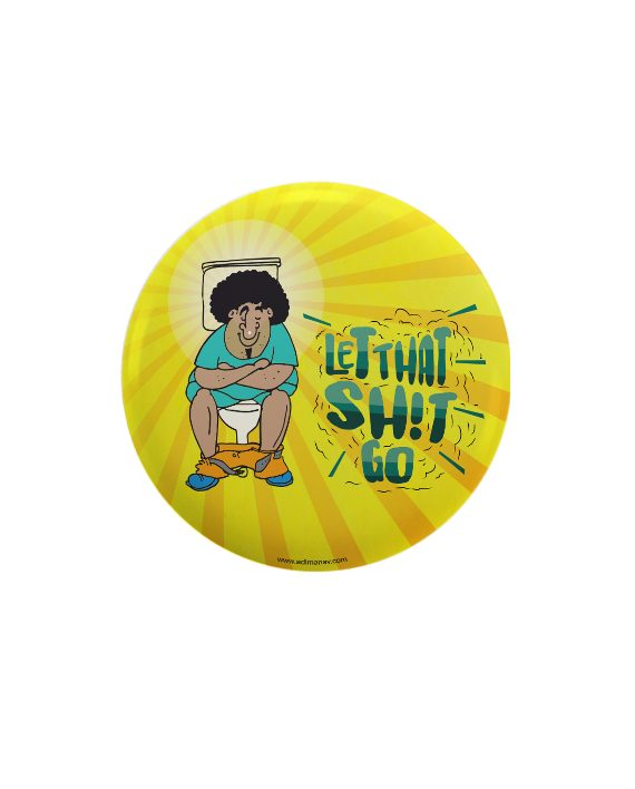 Let that shit go pin plus magnet badge by Adimanav.com