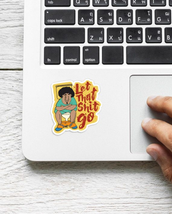Let That Shit Go Laptop Computer Mobile Fridge Desk Bike Car Furniture Notebook Sticker by Adimanav.com