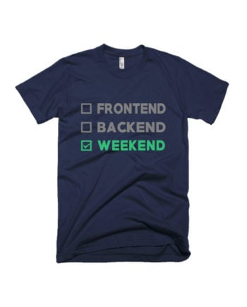 Frontend Backend Weekend T-shirt by Adimanav.com
